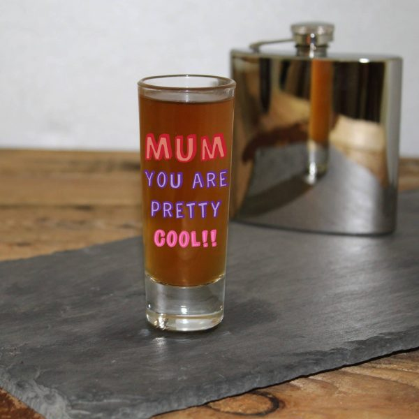 Mum You Are… Shot Glass - Personalised 6
